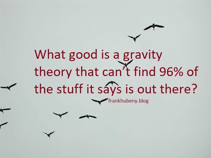 What good is a gravity theory that can't find 96% of the stuff it says is out there?