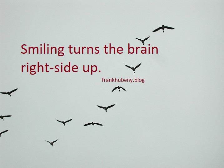 Smiling turns the brain right-side up.