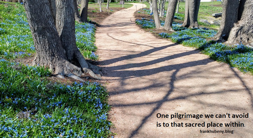 One pilgrimage we can't avoid is to that sacred place within.