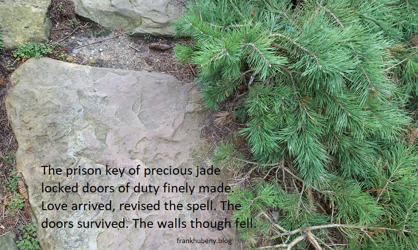 The prison key of precious jade locked doors that duty finely made. Love arrived, revised the spell. The doors survived. The walls though fell.